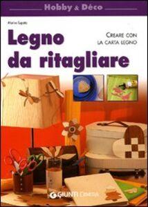 Foto Cover di Legno da ritagliare. Creare con la carta legno, Libro di Marisa Lupato, edito da Giunti Demetra