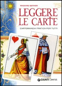 Libro Leggere le carte. Cartomanzia pratica per tutti Madame Esther