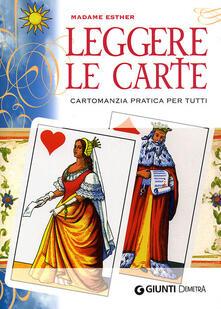 Leggere le carte. Cartomanzia pratica per tutti - Madame Esther - copertina