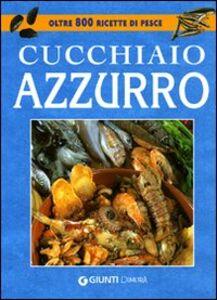 Foto Cover di Cucchiaio azzurro. Oltre 800 ricette di pesce, Libro di Silvana Franconeri, edito da Giunti Demetra