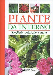 Foto Cover di Piante da interno. Sceglierle, coltivarle, curarle, Libro di  edito da Giunti Demetra