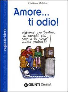Libro Amore... ti odio! Giuliana Maldini
