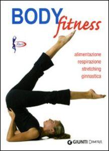 Libro Body fitness. Alimentazione, respirazione, stretching, ginnastica
