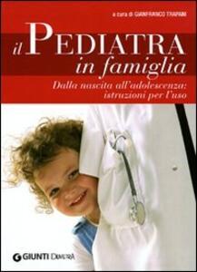 Libro Il pediatra in famiglia. Dalla nascita all'adolescenza: istruzioni per l'uso