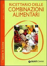 Libro Ricettario delle combinazioni alimentari Paola Bastasin Lucia Ceresa