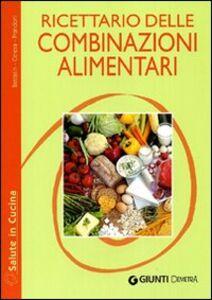 Libro Ricettario delle combinazioni alimentari Paola Bastasin , Lucia Ceresa
