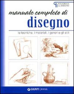 Libro Manuale completo di disegno. Le tecniche, i materiali, i generi e gli stili