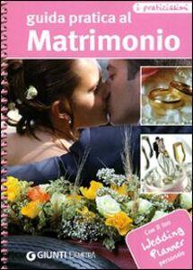 Libro Guida pratica al matrimonio. Con il tuo wedding planner personale