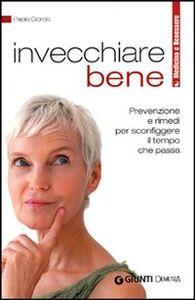 Foto Cover di Invecchiare bene. Prevenzione e rimedi per sconfiggere il tempo che passa, Libro di Paolo Giordo, edito da Giunti Demetra