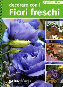 Foto Cover di Decorare con i fiori freschi, Libro di  edito da Giunti Demetra