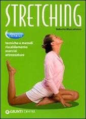 Stretching. Tecniche e metodi, riscaldamento, esercizi, attrezzature
