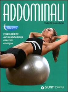 Libro Addominali. Respirazione, autovalutazione, esercizi, energia Roberto Maccadanza