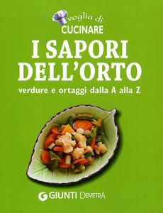 Libro Voglia di cucinare. I sapori dell'orto. Verdure e ortaggi dalla A alla Z