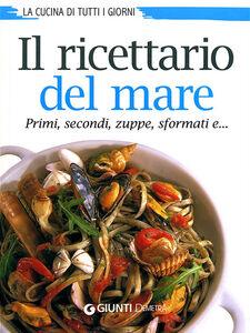 Libro Il ricettario del mare. Primi, secondi, zuppe, sformati e...