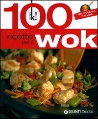 100 ricette per il wok. Solo cucina italiana - - wuz.it