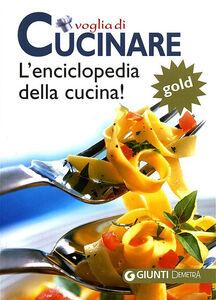 Libro Voglia di cucinare. L'enciclopedia della cucina! Gold