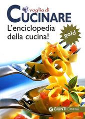 Voglia di cucinare. L'enciclopedia della cucina! Gold
