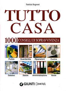 Foto Cover di Tutto casa. 1000 consigli di sopravvivenza, Libro di Patrizia Rognoni, edito da Giunti Demetra