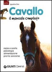 Cavallo. Il manuale completo. Razze e scelta. Psicologia. Alimentazione. Pronto soccorso