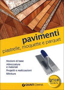 Libro Pavimenti. Piastrelle, moquette e parquet. Nozioni di base, attrezzatura e materiali, progetti e realizzazioni, rifiniture  0