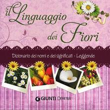 Il linguaggio dei fiori. Dizionario dei nomi e dei significati. Leggende - Veronica Pellegrini - copertina