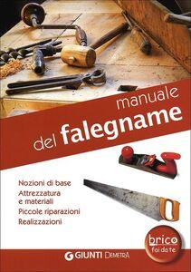 Libro Manuale del falegname. Nozioni di base, attrezzatura e materiali, piccole riparazioni, realizzazioni
