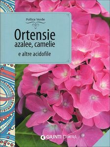 Foto Cover di Ortensie, azalee, camelie e altre acidofile, Libro di Piero Lombardi, edito da Giunti Demetra 0