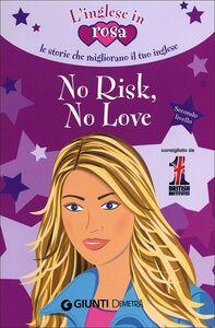 Libro No risk, no love. Le storie che migliorano il tuo inglese! Secondo livello Kirsten Paul