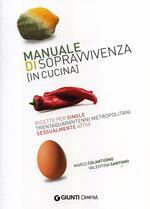 Manuale di sopravvivenza (in cucina). Ricette per single trentaquarantenni metropolitani sessualmente attivi