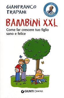 Rallydeicolliscaligeri.it Bambini XXL. Come far crescere tuo figlio sano e felice Image