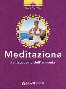 Libro Meditazione. La riscoperta dell'armonia Paola Bertoldi