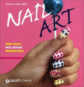 Libro Nail art. Idee facili per unghie irresistibili Donne Geer , Ginny Geer 0