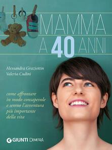 Mamma a 40 anni. Come affrontare in modo consapevole e sereno lavventura più importante della vita.pdf