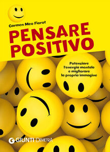 Libro Pensare positivo. Potenziare l'energia mentale e migliorare la propria immagine Carmen Meo Fiorot