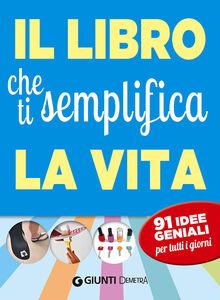 Foto Cover di Il libro che ti semplifica la vita. 91 idee geniali per tutti i giorni, Libro di Letizia Cafasso,Sandro Russo, edito da Giunti Demetra