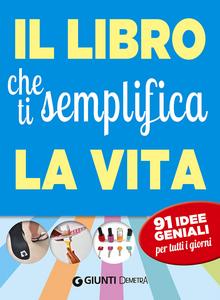 Libro Il libro che ti semplifica la vita. 91 idee geniali per tutti i giorni Letizia Cafasso , Sandro Russo