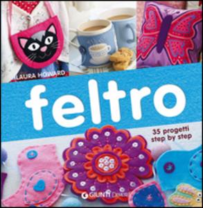 Libro Feltro. 35 progetti step by step Laura Howard