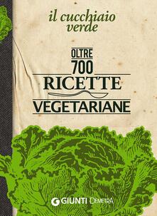 Il Cucchiaio verde. Oltre 700 ricette vegetariane.pdf