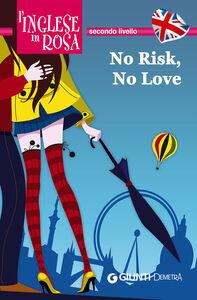 Foto Cover di No risk, no love. Le storie che migliorano il tuo inglese! Secondo livello, Libro di Kirsten Paul, edito da Giunti Demetra