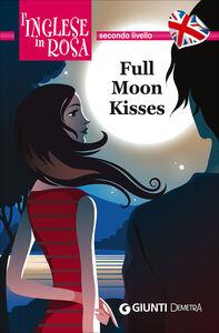Libro Full moon kisses. Le storie che migliorano il tuo inglese! Secondo livello Kirsten Paul