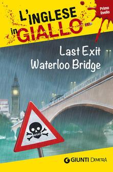 Grandtoureventi.it Last exit Waterloo Bridge. I racconti che migliorano il tuo inglese! Primo livello Image