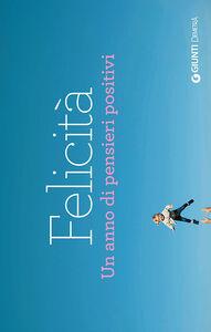 Foto Cover di Felicità. Un anno di pensieri positivi, Libro di  edito da Giunti Demetra
