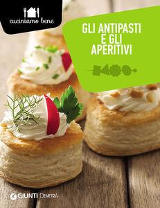 Foto Cover di Gli antipasti e gli aperitivi, Libro di Annalisa Barbagli, edito da Giunti Demetra 0