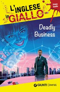 Foto Cover di Deadly business. I racconti che migliorano il tuo inglese! Primo livello, Libro di Gina Billy,Joseph Sykes, edito da Giunti Demetra