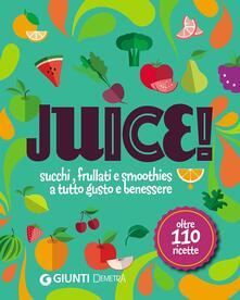 Criticalwinenotav.it Juice! Succhi, frullati e smoothies a tutto gusto e benessere. Oltre 110 ricette Image