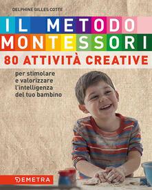 Radiospeed.it Il metodo Montessori a casa tua. 80 attività creative. Per stimolare e valorizzare l'intelligenza del tuo bambino Image