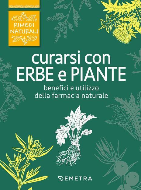 Curarsi con erbe e piante. Benefici e utilizzo della farmacia naturale - copertina