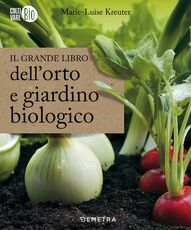 Libro Il grande libro dell'orto e giardino biologico Marie-Luise Kreuter