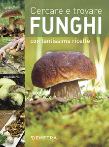 Osteriacasadimare.it Cercare e trovare funghi. Cercarli, trovarli, riconoscerli, cucinarli Image