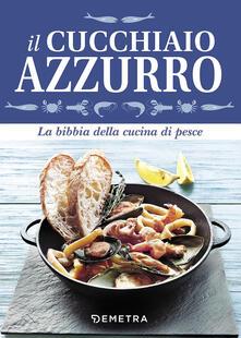 Filippodegasperi.it Il cucchiaio azzurro. La bibbia della cucina di pesce Image